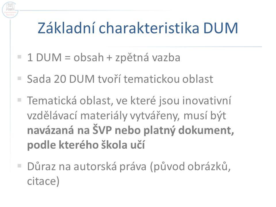 Průběh projektu  Sada 20 DUM bude postupně umísťována na jednotku Z: do připravených složek  Ověření může být provedeno kolegou  Každý DUM je nutno zapsat do záznamového archu  Ke každému DUM vyrobit PDF verzi  Sada 20 DUM bude proplacena po ověření při dostatečných financích na projektovém účtu
