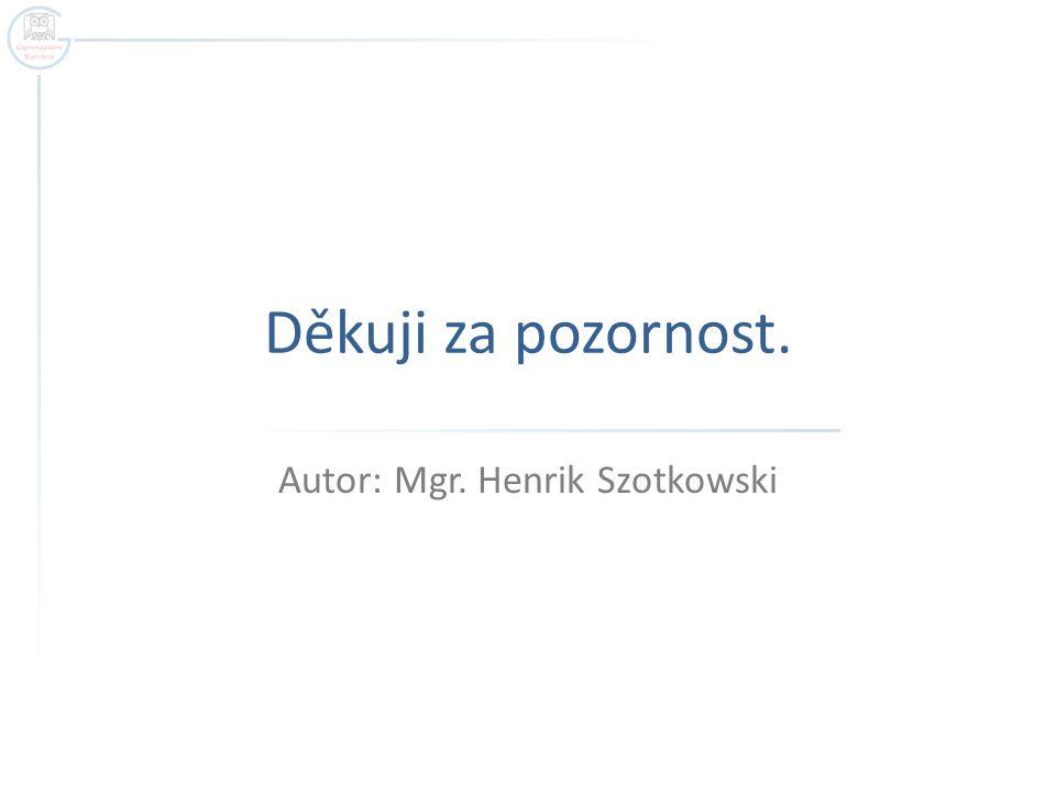 Děkuji za pozornost. Autor: Mgr. Henrik Szotkowski