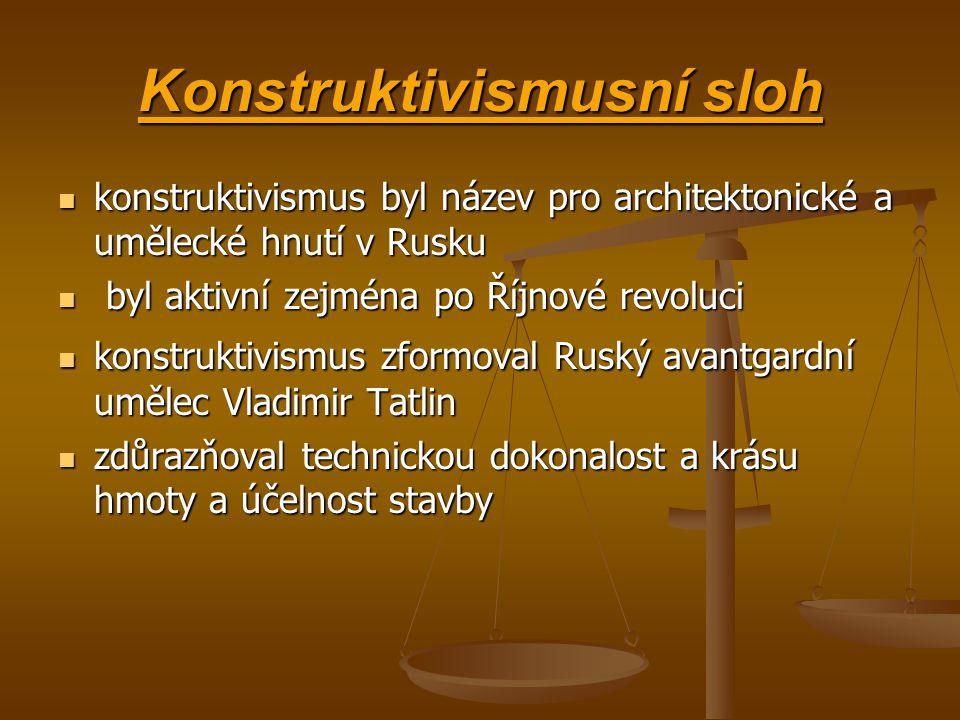 Konstruktivismusní sloh konstruktivismus byl název pro architektonické a umělecké hnutí v Rusku b byl aktivní zejména po Říjnové revoluci konstruktivismus zformoval Ruský avantgardní umělec Vladimir Tatlin zdůrazňoval technickou dokonalost a krásu hmoty a účelnost stavby