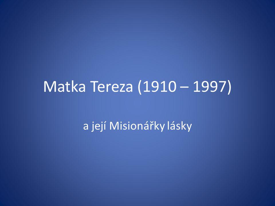 Matka Tereza (1910 – 1997) a její Misionářky lásky