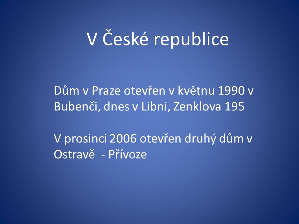 V České republice Dům v Praze otevřen v květnu 1990 v Bubenči, dnes v Libni, Zenklova 195 V prosinci 2006 otevřen druhý dům v Ostravě - Přívoze