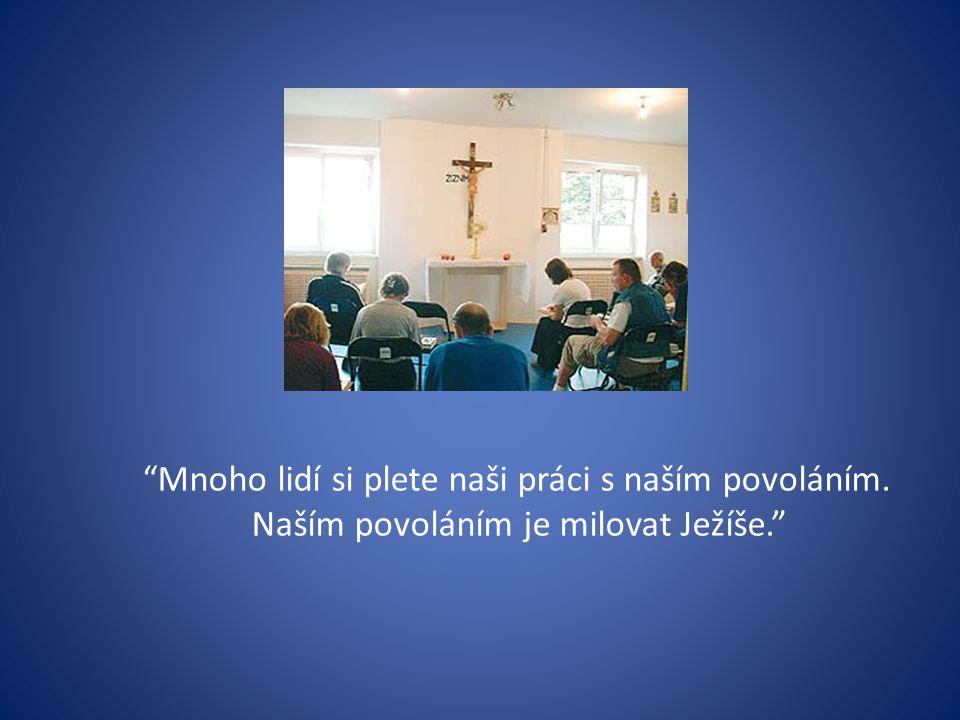 """""""Mnoho lidí si plete naši práci s naším povoláním. Naším povoláním je milovat Ježíše."""""""