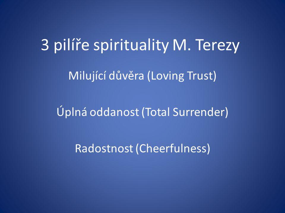 3 pilíře spirituality M. Terezy Milující důvěra (Loving Trust) Úplná oddanost (Total Surrender) Radostnost (Cheerfulness)