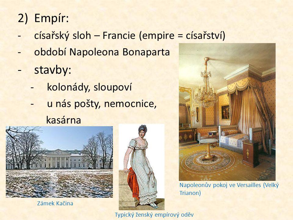 2)Empír: -císařský sloh – Francie (empire = císařství) -období Napoleona Bonaparta -stavby: -kolonády, sloupoví -u nás pošty, nemocnice, kasárna Napol