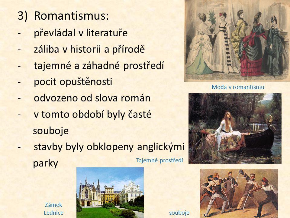 3)Romantismus: -převládal v literatuře -záliba v historii a přírodě -tajemné a záhadné prostředí -pocit opuštěnosti -odvozeno od slova román -v tomto