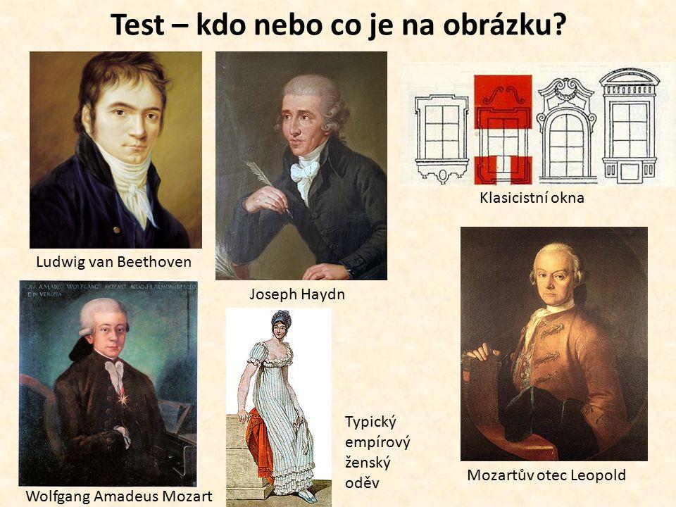 Test – kdo nebo co je na obrázku? Ludwig van Beethoven Joseph Haydn Klasicistní okna Wolfgang Amadeus Mozart Mozartův otec Leopold Typický empírový že
