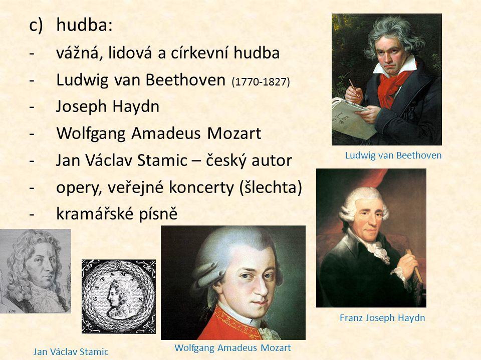 c)hudba: -vážná, lidová a církevní hudba -Ludwig van Beethoven (1770-1827) -Joseph Haydn -Wolfgang Amadeus Mozart -Jan Václav Stamic – český autor -op
