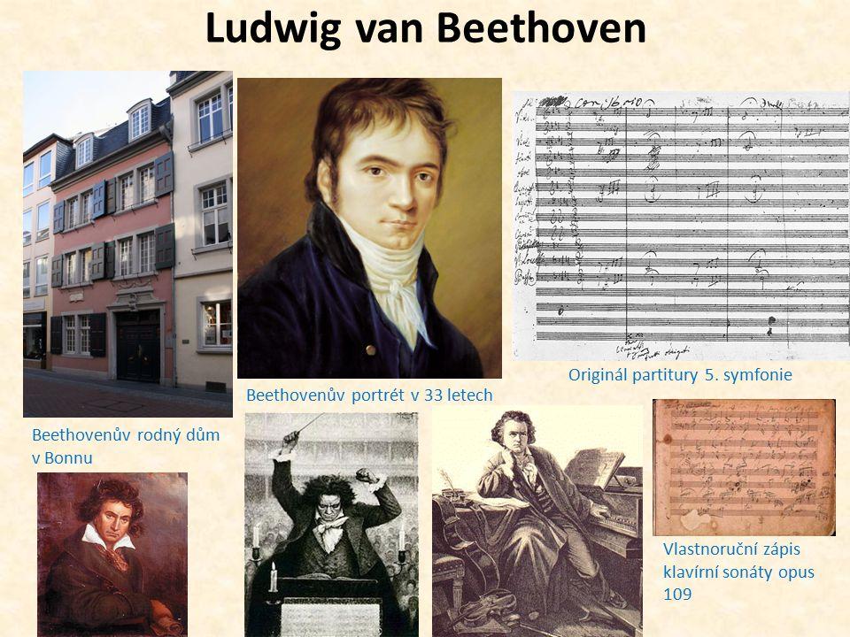 Ludwig van Beethoven Beethovenův rodný dům v Bonnu Beethovenův portrét v 33 letech Originál partitury 5. symfonie Vlastnoruční zápis klavírní sonáty o