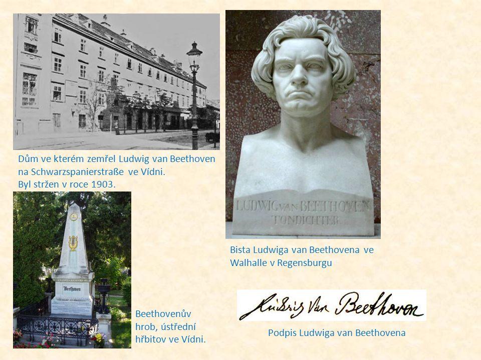 Dům ve kterém zemřel Ludwig van Beethoven na Schwarzspanierstraße ve Vídni. Byl stržen v roce 1903. Bista Ludwiga van Beethovena ve Walhalle v Regensb