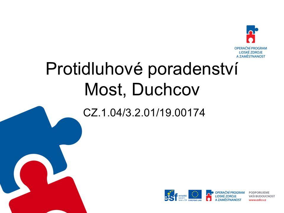 Protidluhové poradenství Most, Duchcov CZ.1.04/3.2.01/19.00174