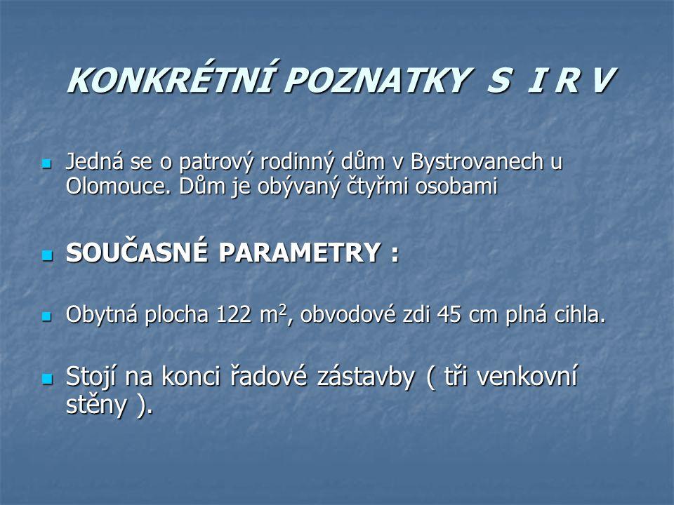 KONKRÉTNÍ POZNATKY S I R V Jedná se o patrový rodinný dům v Bystrovanech u Olomouce.