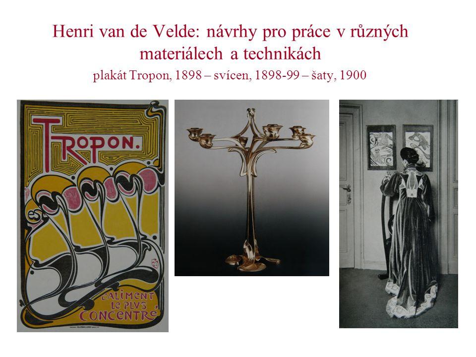 Henri van de Velde: návrhy pro práce v různých materiálech a technikách plakát Tropon, 1898 – svícen, 1898-99 – šaty, 1900