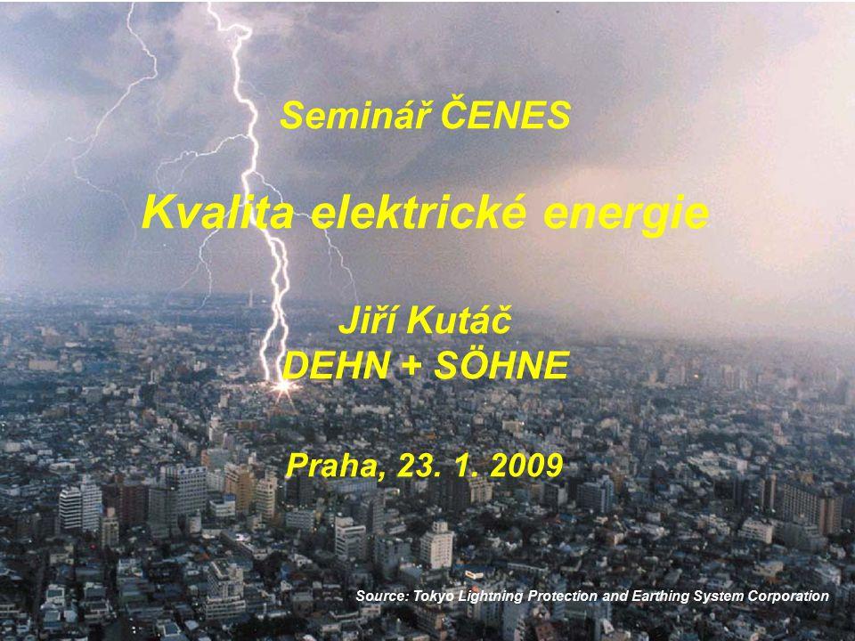 © 2005 DEHN + SÖHNESolid Team 03/2008 Seminář ČENES Kvalita elektrické energie Jiří Kutáč DEHN + SÖHNE Praha, 23. 1. 2009 Source: Tokyo Lightning Prot