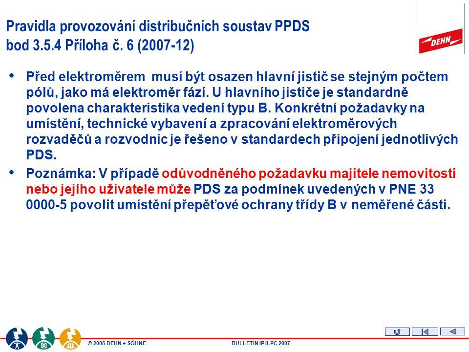 © 2005 DEHN + SÖHNEBULLETIN IP ILPC 2007 Pravidla provozování distribučních soustav PPDS bod 3.5.4 Příloha č. 6 (2007-12) Před elektroměrem musí být o