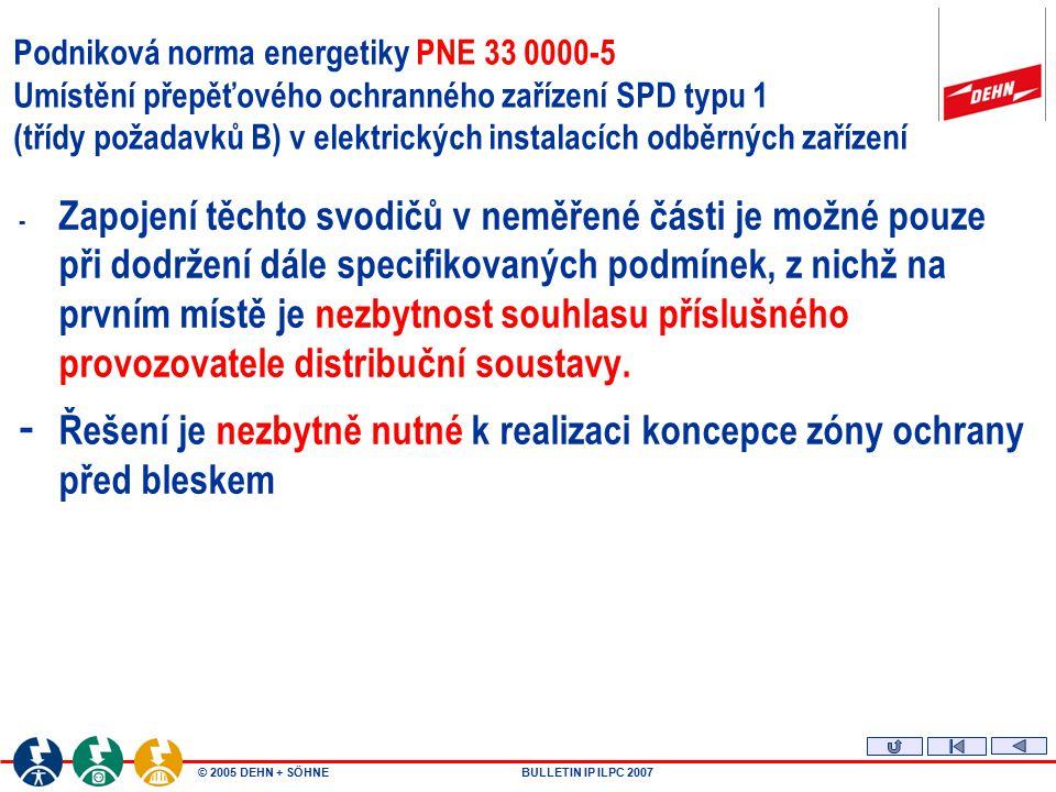 © 2005 DEHN + SÖHNEBULLETIN IP ILPC 2007 Podniková norma energetiky PNE 33 0000-5 Umístění přepěťového ochranného zařízení SPD typu 1 (třídy požadavků B) v elektrických instalacích odběrných zařízení - Svodič bleskových proudů SPD T1 – jiskřiště