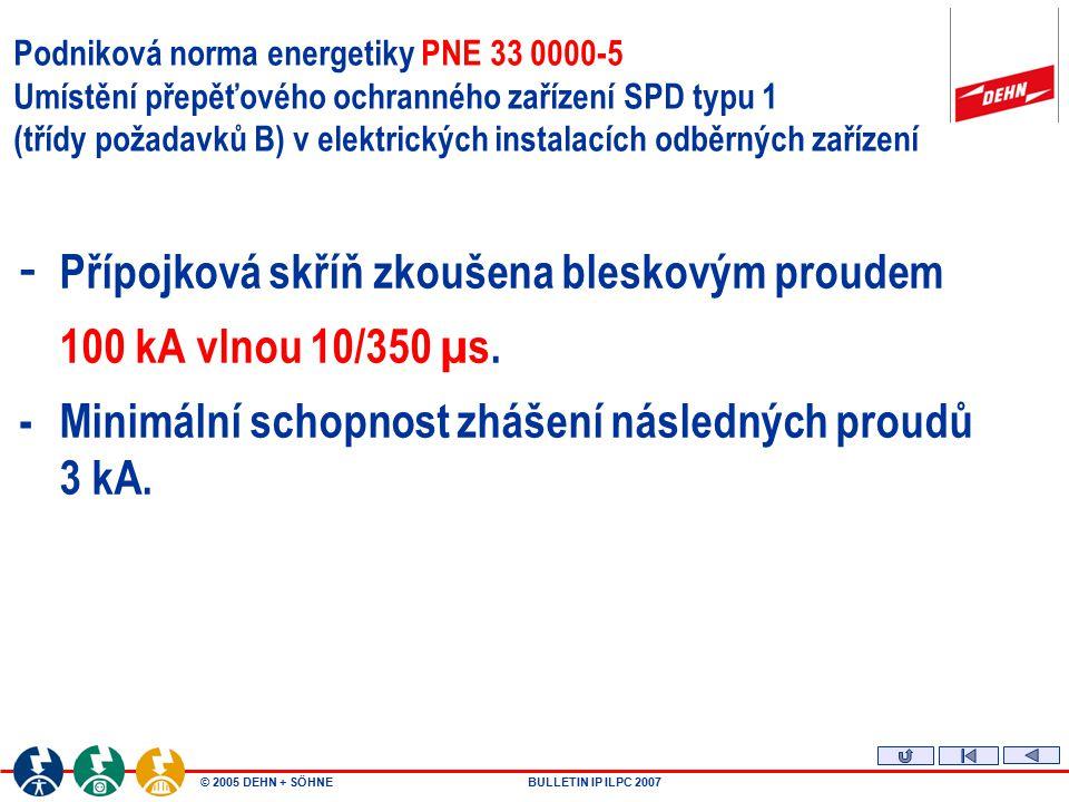 © 2005 DEHN + SÖHNEBULLETIN IP ILPC 2007 Podniková norma energetiky PNE 33 0000-5 Umístění přepěťového ochranného zařízení SPD typu 1 (třídy požadavků