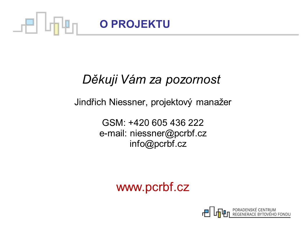 Děkuji Vám za pozornost Jindřich Niessner, projektový manažer GSM: +420 605 436 222 e-mail: niessner@pcrbf.cz info@pcrbf.cz www.pcrbf.cz O PROJEKTU