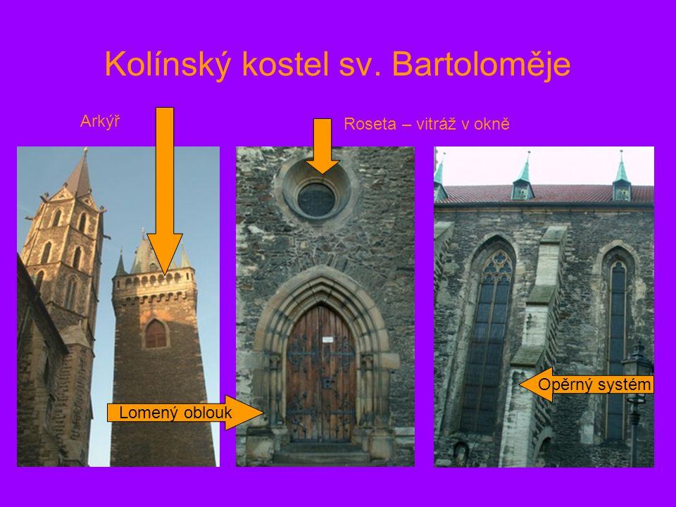 Kolínský kostel sv. Bartoloměje Opěrný systém Lomený oblouk Roseta – vitráž v okně Arkýř
