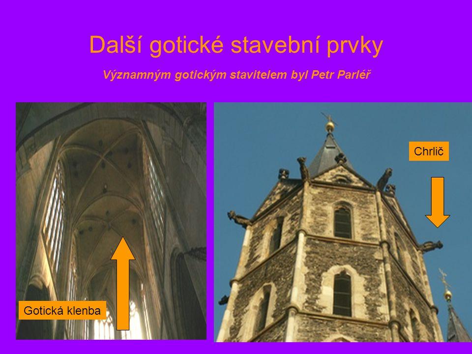 Další gotické stavební prvky Chrlič Gotická klenba Významným gotickým stavitelem byl Petr Parléř