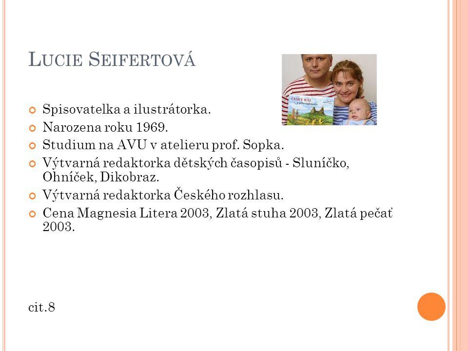 L UCIE S EIFERTOVÁ Spisovatelka a ilustrátorka.Narozena roku 1969.