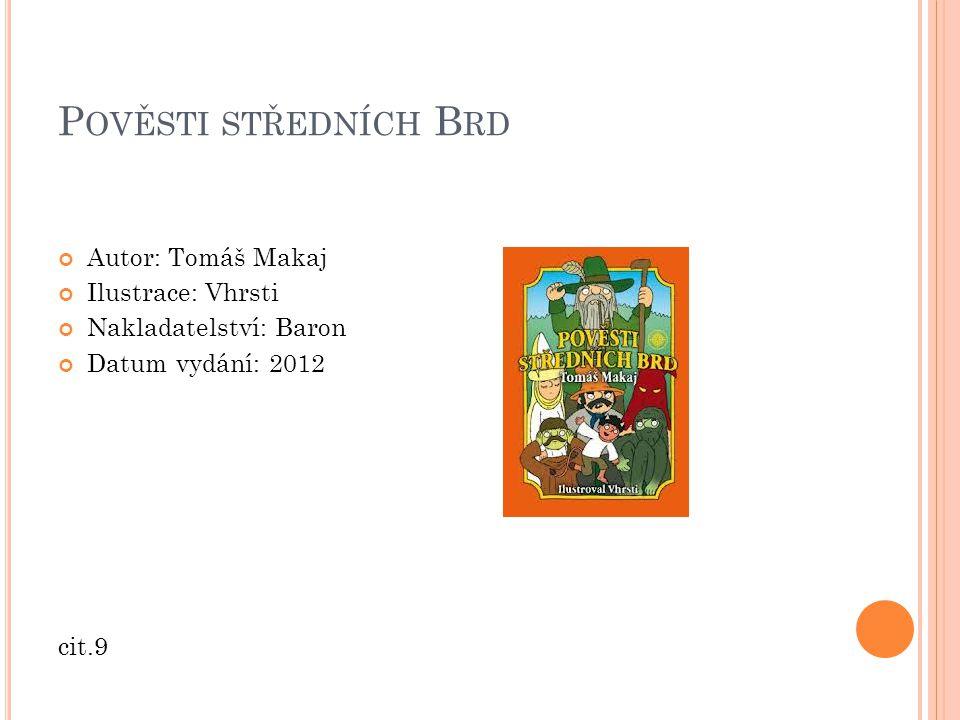 P OVĚSTI STŘEDNÍCH B RD Autor: Tomáš Makaj Ilustrace: Vhrsti Nakladatelství: Baron Datum vydání: 2012 cit.9