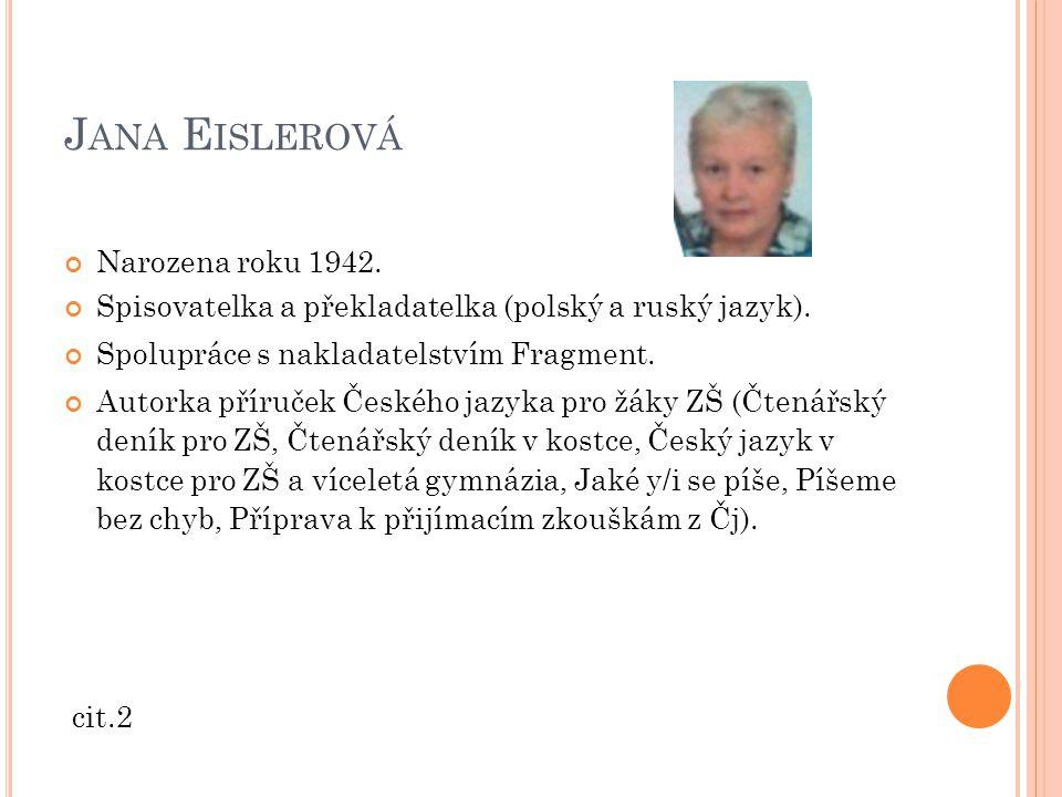 J ANA E ISLEROVÁ Narozena roku 1942.Spisovatelka a překladatelka (polský a ruský jazyk).