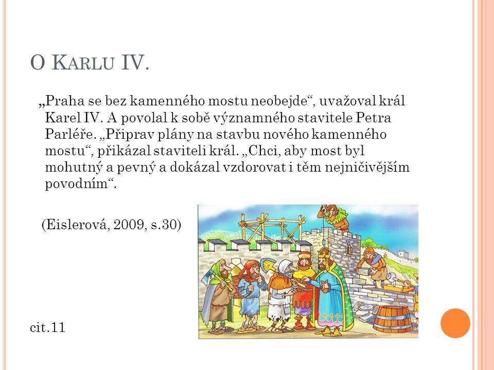 """O K ARLU IV."""" Praha se bez kamenného mostu neobejde , uvažoval král Karel IV."""