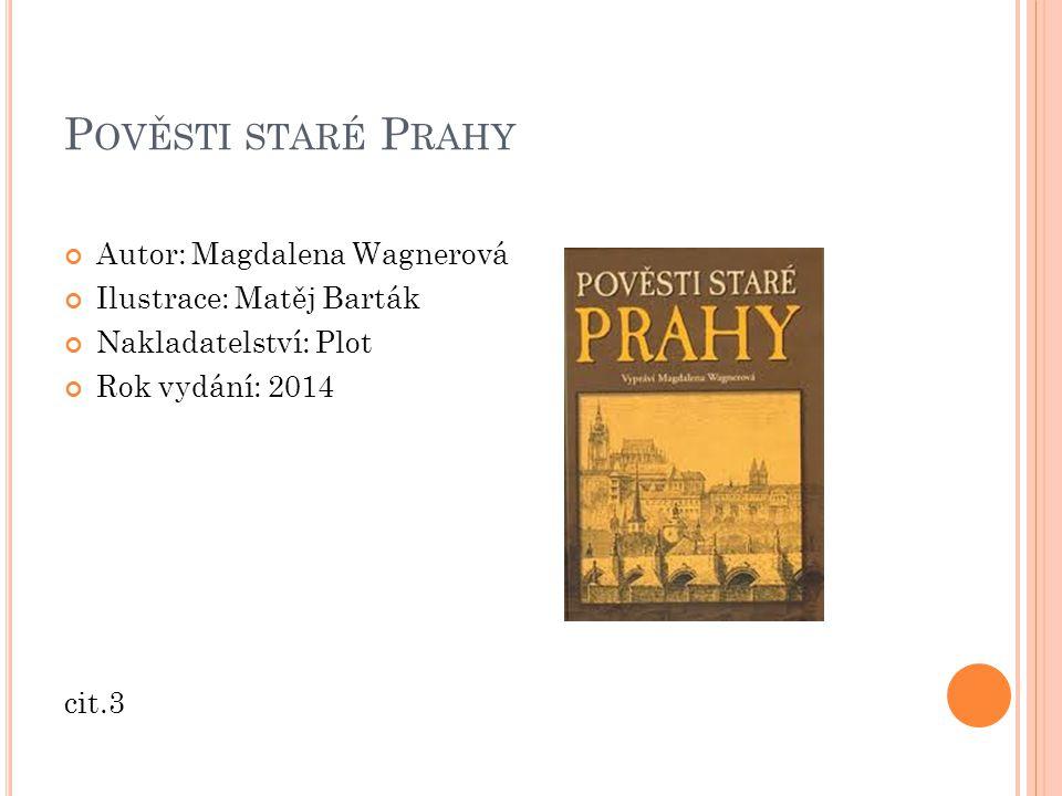 P OVĚSTI STARÉ P RAHY Autor: Magdalena Wagnerová Ilustrace: Matěj Barták Nakladatelství: Plot Rok vydání: 2014 cit.3