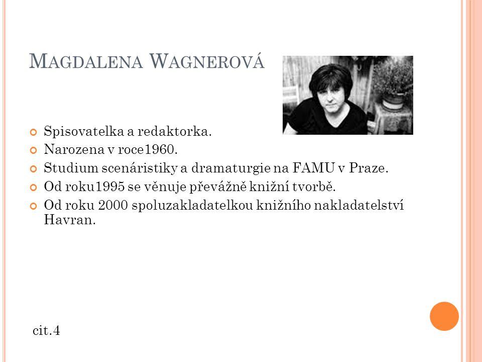 M AGDALENA W AGNEROVÁ Spisovatelka a redaktorka.Narozena v roce1960.