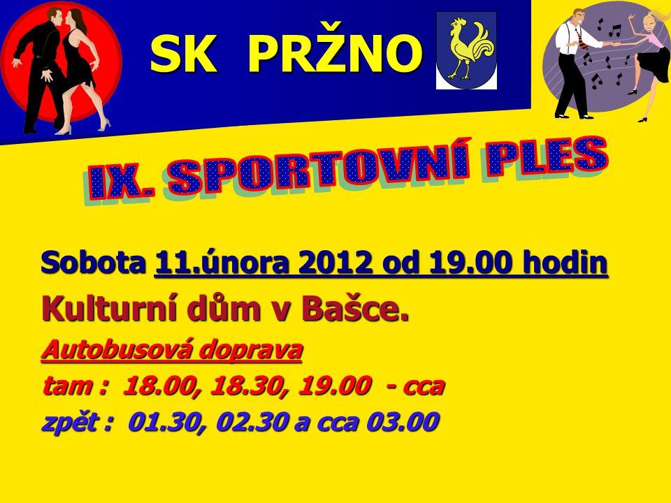 SK PRŽNO Sobota 11.února 2012 od 19.00 hodin Kulturní dům v Bašce.