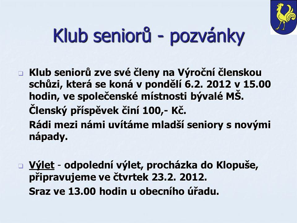 Klub seniorů - pozvánky  Klub seniorů zve své členy na Výroční členskou schůzi, která se koná v pondělí 6.2.