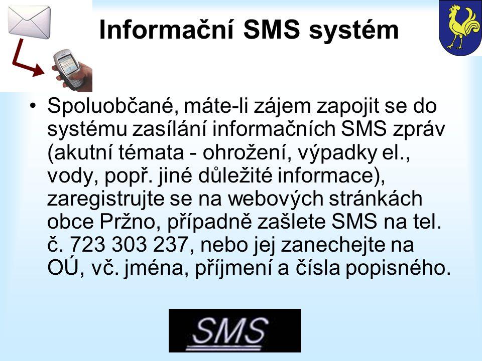 Informační SMS systém Spoluobčané, máte-li zájem zapojit se do systému zasílání informačních SMS zpráv (akutní témata - ohrožení, výpadky el., vody, popř.