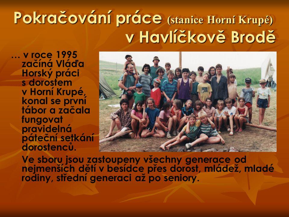 Pokračování práce (stanice Horní Krupé) v Havlíčkově Brodě … v roce 1995 začíná Vláďa Horský práci s dorostem v Horní Krupé, konal se první tábor a za