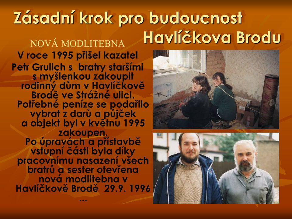 Zásadní krok pro budoucnost Havlíčkova Brodu NOVÁ MODLITEBNA V roce 1995 přišel kazatel Petr Grulich s bratry staršími s myšlenkou zakoupit rodinný dů