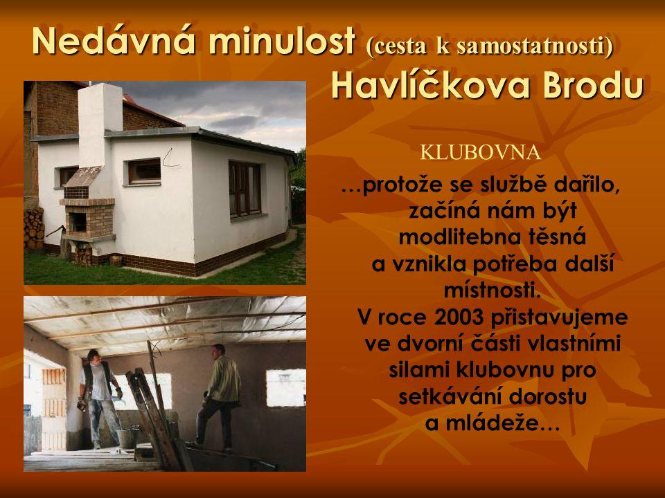 Nedávná minulost (cesta k samostatnosti) Havlíčkova Brodu KLUBOVNA …protože se službě dařilo, začíná nám být modlitebna těsná a vznikla potřeba další