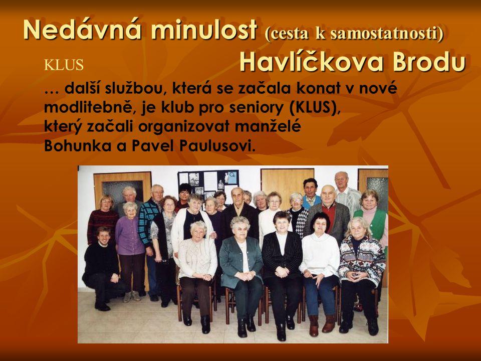 Nedávná minulost (cesta k samostatnosti) Havlíčkova Brodu KLUS … další službou, která se začala konat v nové modlitebně, je klub pro seniory (KLUS), k