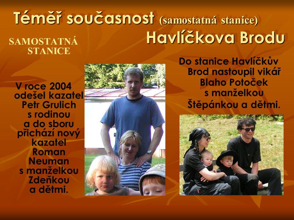 Téměř současnost (samostatná stanice) Havlíčkova Brodu SAMOSTATNÁ STANICE V roce 2004 odešel kazatel Petr Grulich s rodinou a do sboru přichází nový k
