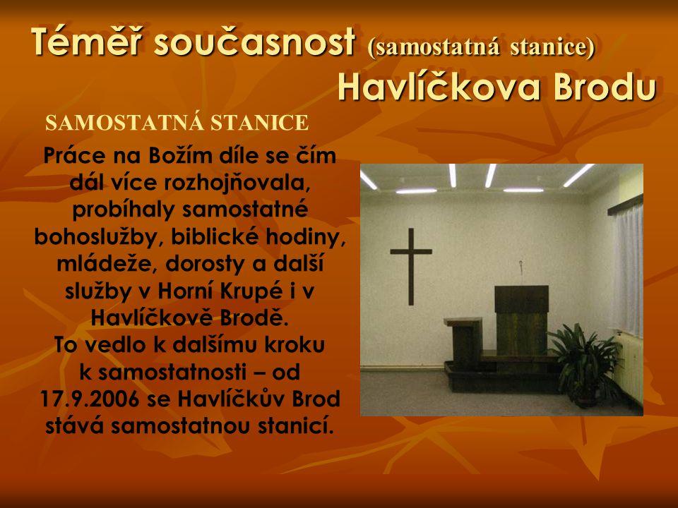 Téměř současnost (samostatná stanice) Havlíčkova Brodu SAMOSTATNÁ STANICE Práce na Božím díle se čím dál více rozhojňovala, probíhaly samostatné bohos