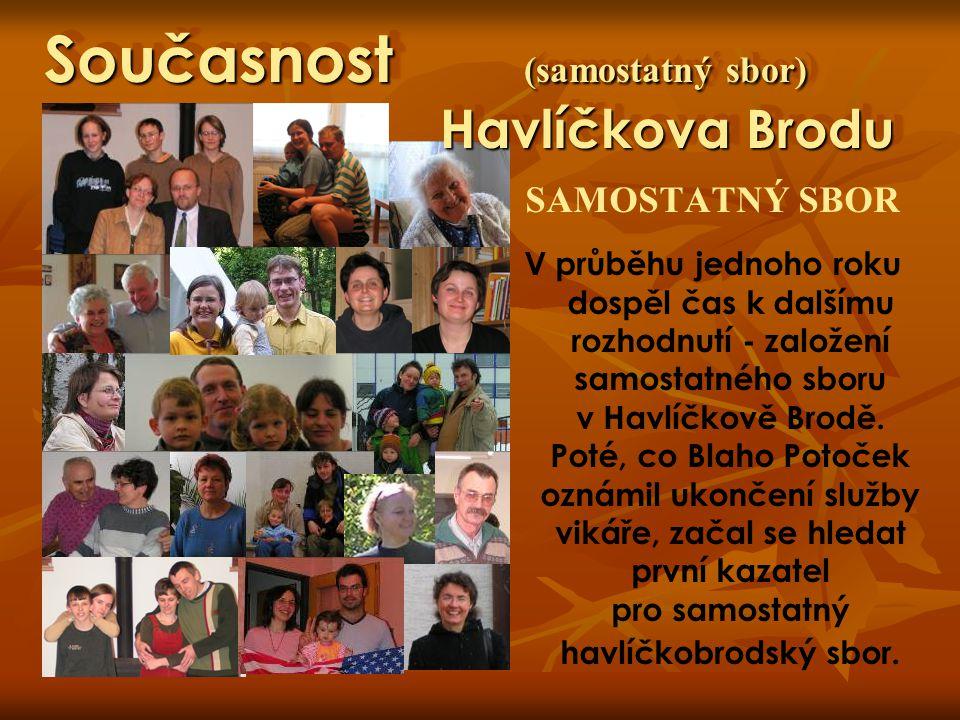 SAMOSTATNÝ SBOR V průběhu jednoho roku dospěl čas k dalšímu rozhodnutí - založení samostatného sboru v Havlíčkově Brodě. Poté, co Blaho Potoček oznámi