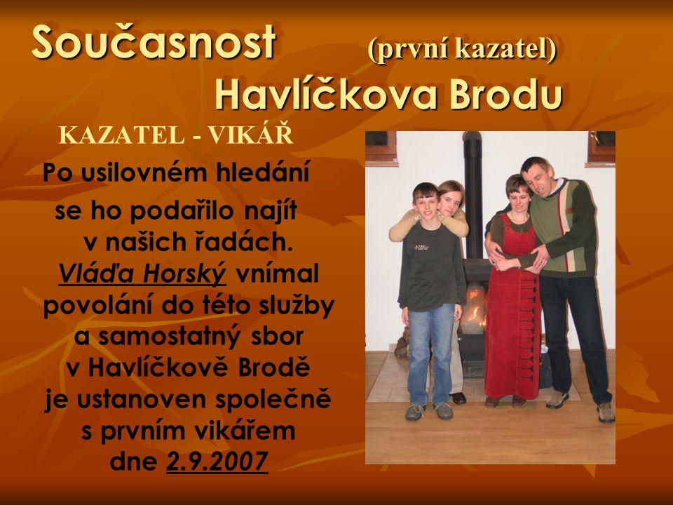 Současnost (první kazatel) Havlíčkova Brodu KAZATEL - VIKÁŘ Po usilovném hledání se ho podařilo najít v našich řadách. Vláďa Horský vnímal povolání do