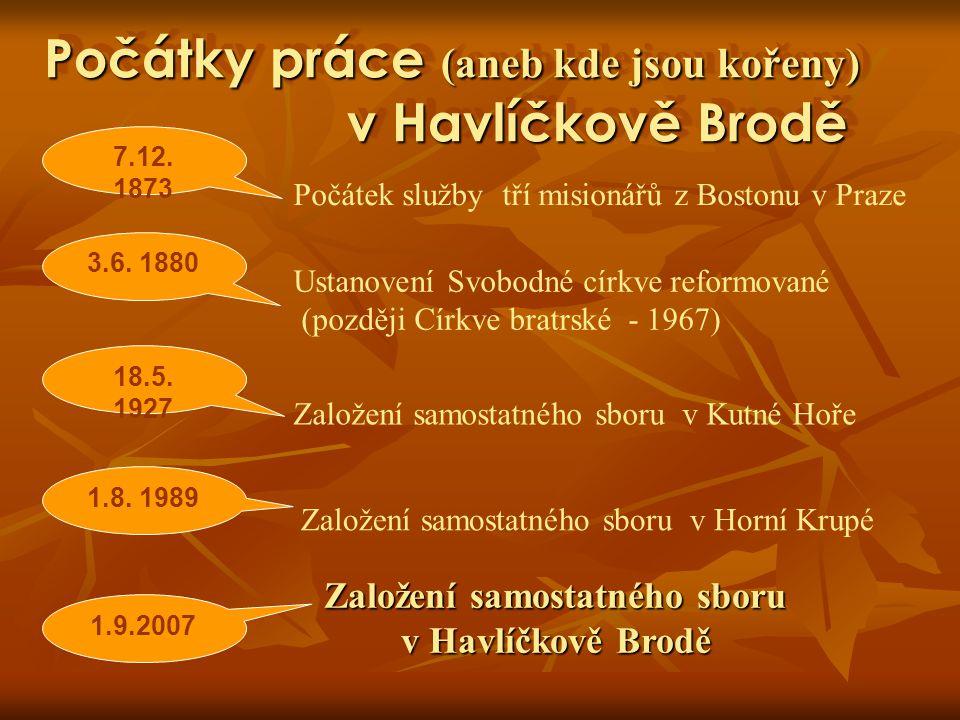 Počátky práce (aneb kde jsou kořeny) v Havlíčkově Brodě Počátek služby tří misionářů z Bostonu v Praze Ustanovení Svobodné církve reformované (později