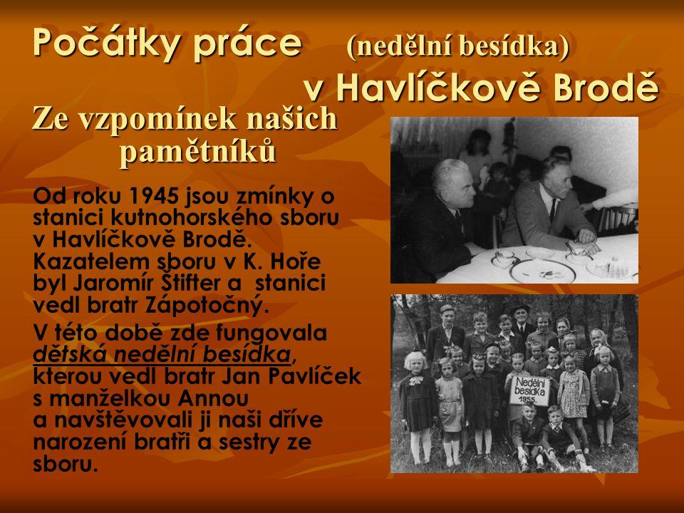 Počátky práce (místa pro bohoslužby) v Havlíčkově Brodě Ze vzpomínek našich pamětníků Stanice v Havlíčkově Brodě neměla vlastní modlitebnu a tak se bohoslužby konaly v zasedací místnosti Husova sboru, později v modlitebně Církve českobratrské evangelické v ulici Na Valech a nakonec v modlitebně téže církve na Chotěbořské.