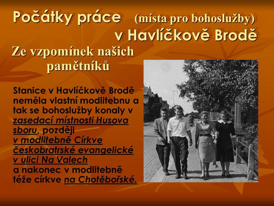 Počátky práce (místa pro bohoslužby) v Havlíčkově Brodě Ze vzpomínek našich pamětníků Stanice v Havlíčkově Brodě neměla vlastní modlitebnu a tak se bo