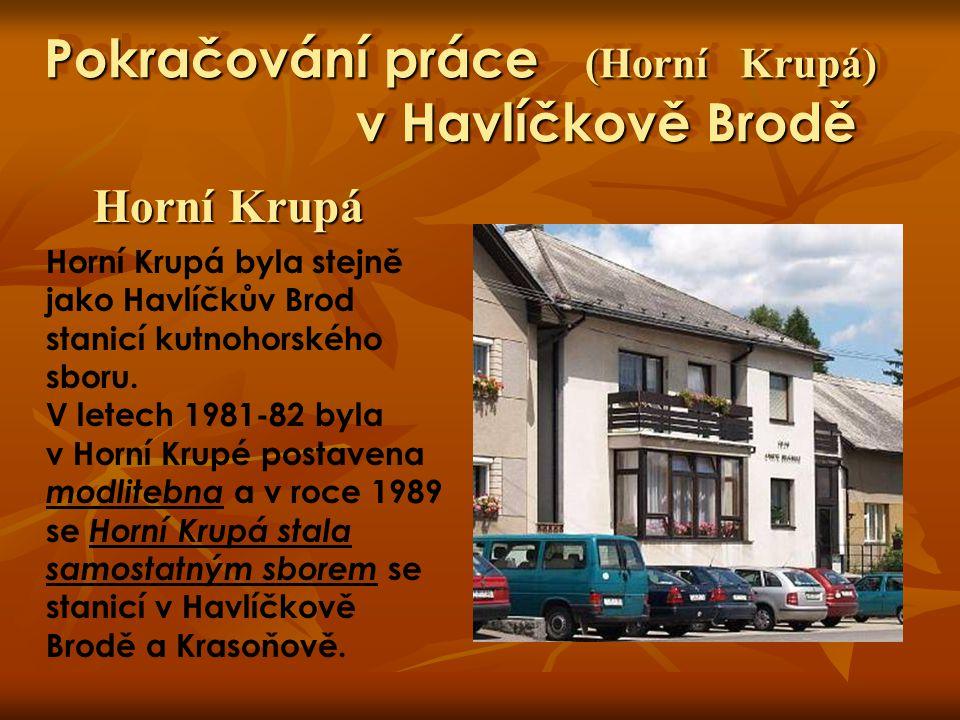 Pokračování práce (stanice Horní Krupé) v Havlíčkově Brodě Prvním kazatelem sboru v Horní Krupé byl bratr Jaroslav Polanský, po něm nastoupil v roce 1992 bratr Petr Grulich.