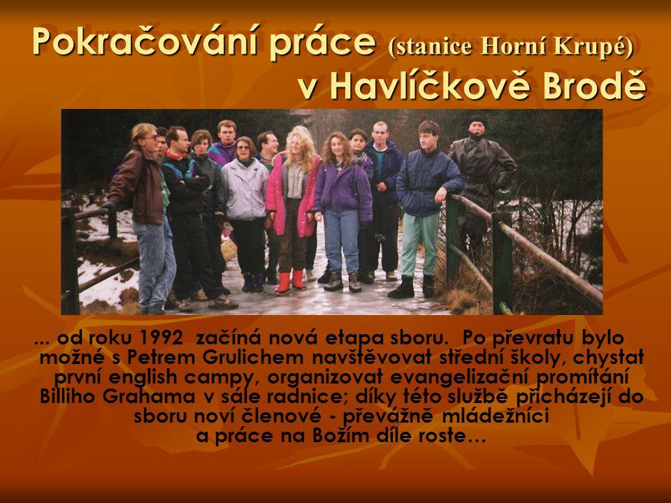 Pokračování práce (stanice Horní Krupé) v Havlíčkově Brodě … v roce 1995 začíná Vláďa Horský práci s dorostem v Horní Krupé, konal se první tábor a začala fungovat pravidelná páteční setkání dorostenců.
