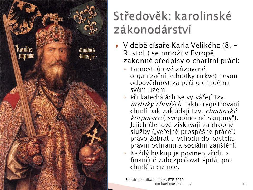  V době císaře Karla Velikého (8. – 9. stol.) se množí v Evropě zákonné předpisy o charitní práci: ◦ Farnosti (nově zřizované organizační jednotky cí
