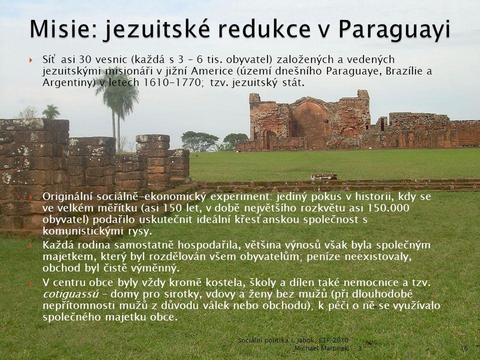  Síť asi 30 vesnic (každá s 3 – 6 tis. obyvatel) založených a vedených jezuitskými misionáři v jižní Americe (území dnešního Paraguaye, Brazílie a Ar