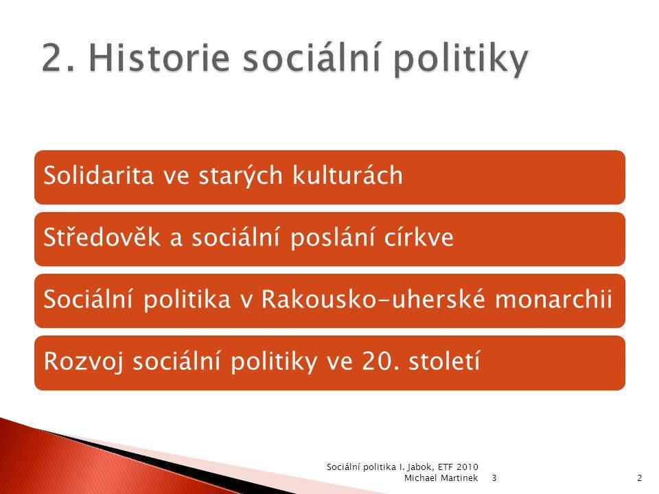 Solidarita ve starých kulturáchStředověk a sociální poslání církveSociální politika v Rakousko-uherské monarchiiRozvoj sociální politiky ve 20. stolet
