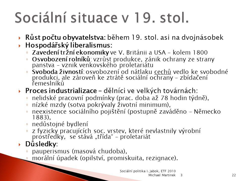 3 Sociální politika I.Jabok, ETF 2010 Michael Martinek22  Růst počtu obyvatelstva: během 19.