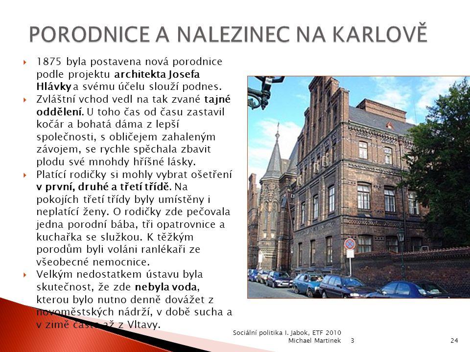  1875 byla postavena nová porodnice podle projektu architekta Josefa Hlávky a svému účelu slouží podnes.  Zvláštní vchod vedl na tak zvané tajné odd